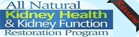 All Natural Kidney Health and Kidney Function Restoration Program Reviews