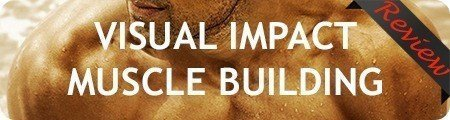 Visual Impact Muscle Building Reviews
