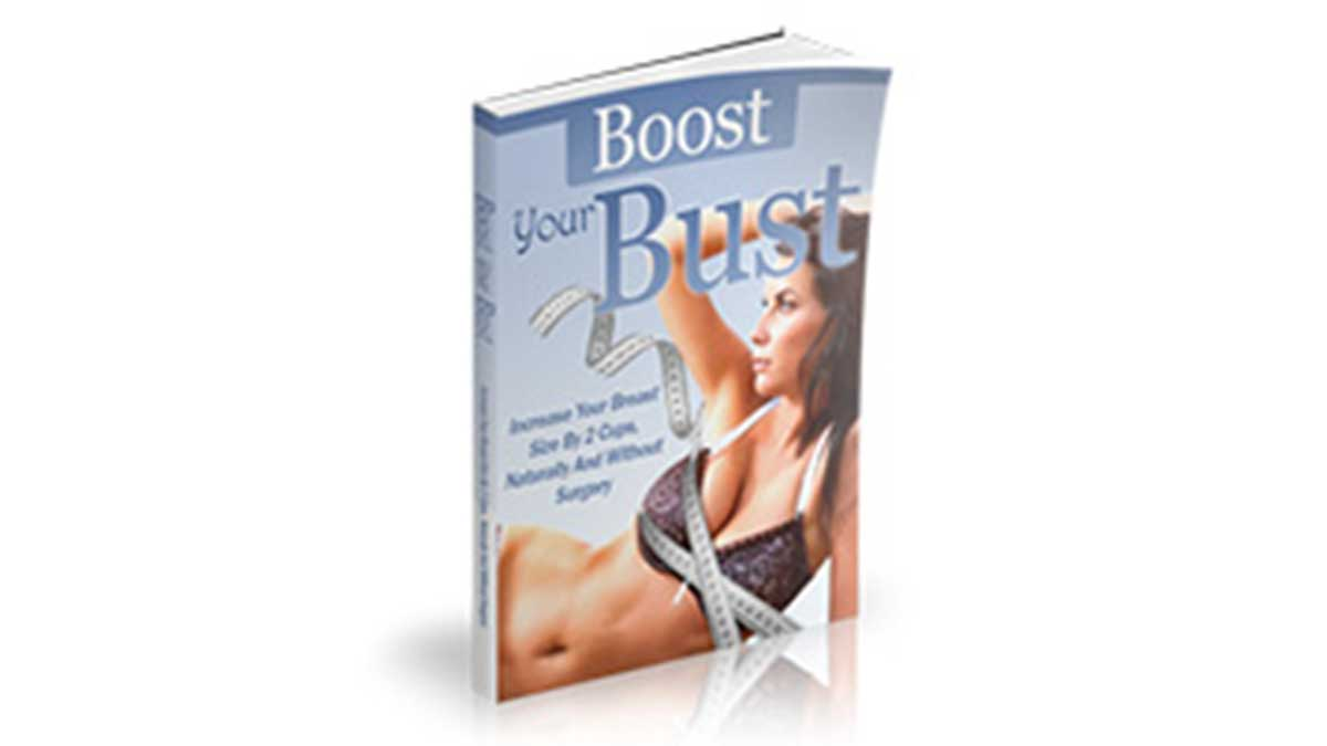 Boost Your Bust Review – How To Make Your Breasts Grow Naturally