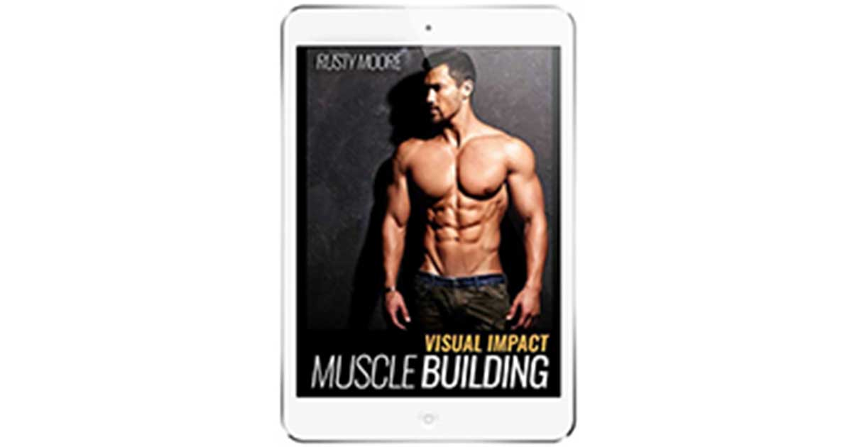Visual Impact Muscle Building By Rusty Moore – A No BS Look At VIMB..